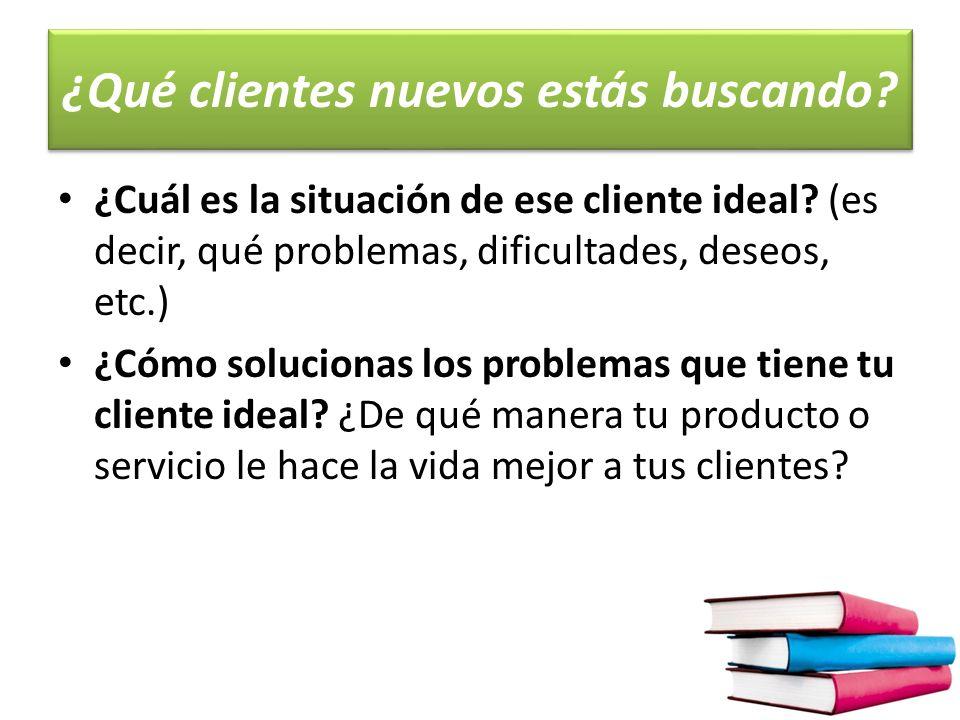 ¿Qué clientes nuevos estás buscando.¿Cuál es la situación de ese cliente ideal.