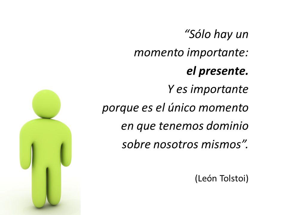 Sólo hay un momento importante: el presente.