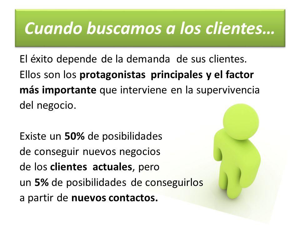 Cuando buscamos a los clientes… El éxito depende de la demanda de sus clientes.