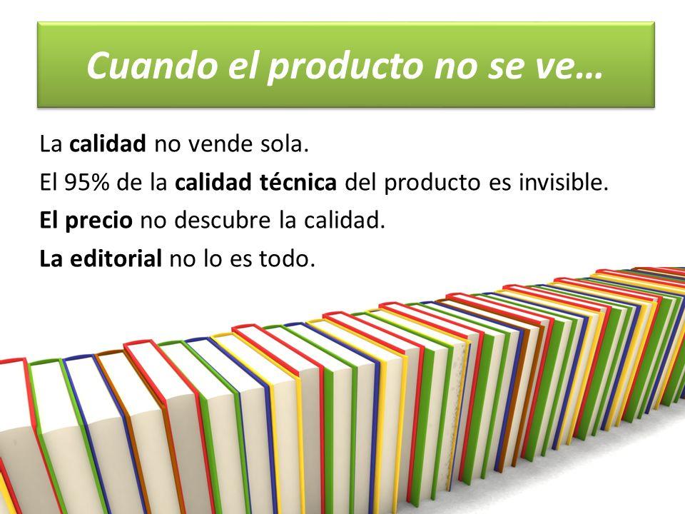 Cuando el producto no se ve… La calidad no vende sola.