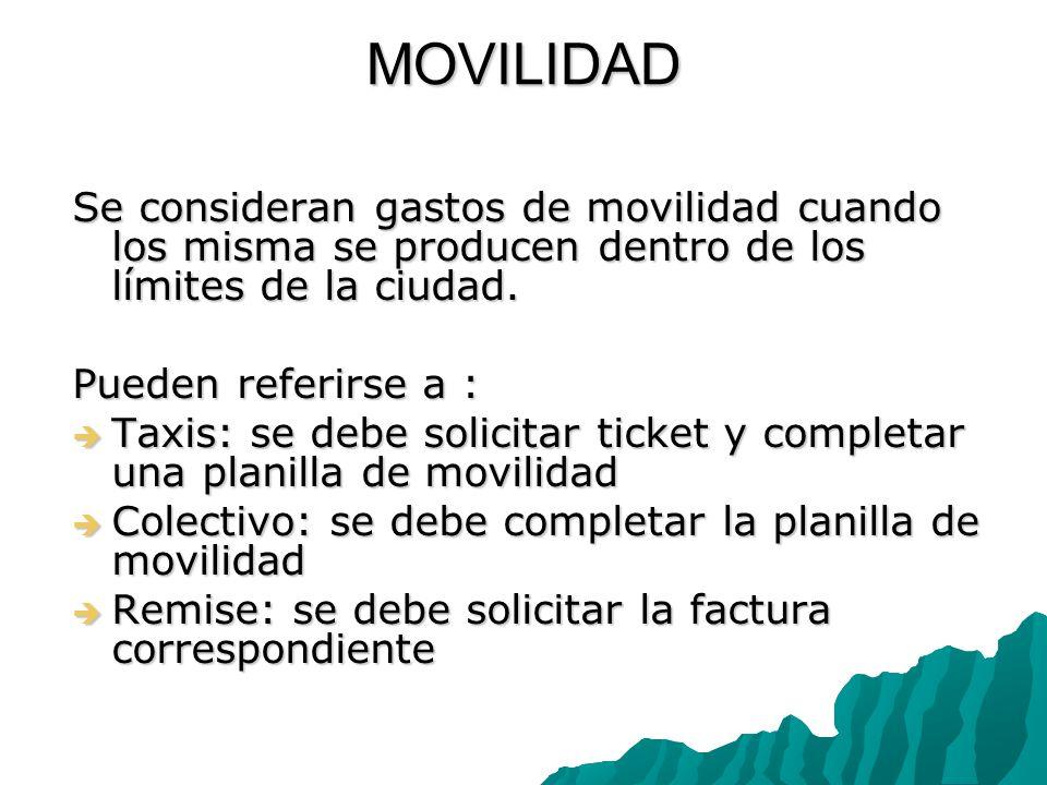 MOVILIDAD Se consideran gastos de movilidad cuando los misma se producen dentro de los límites de la ciudad. Pueden referirse a : Taxis: se debe solic