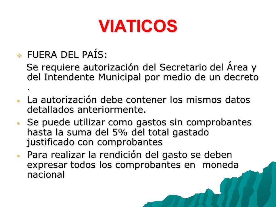 VIATICOS FUERA DEL PAÍS: FUERA DEL PAÍS: Se requiere autorización del Secretario del Área y del Intendente Municipal por medio de un decreto.