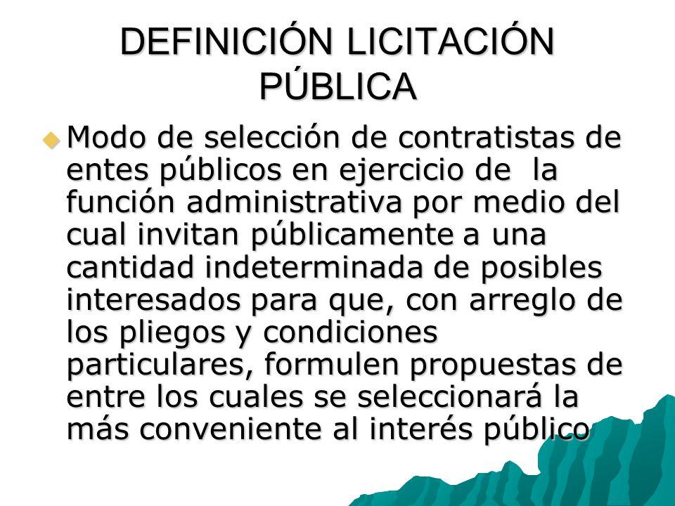 DEFINICIÓN LICITACIÓN PÚBLICA Modo de selección de contratistas de entes públicos en ejercicio de la función administrativa por medio del cual invitan