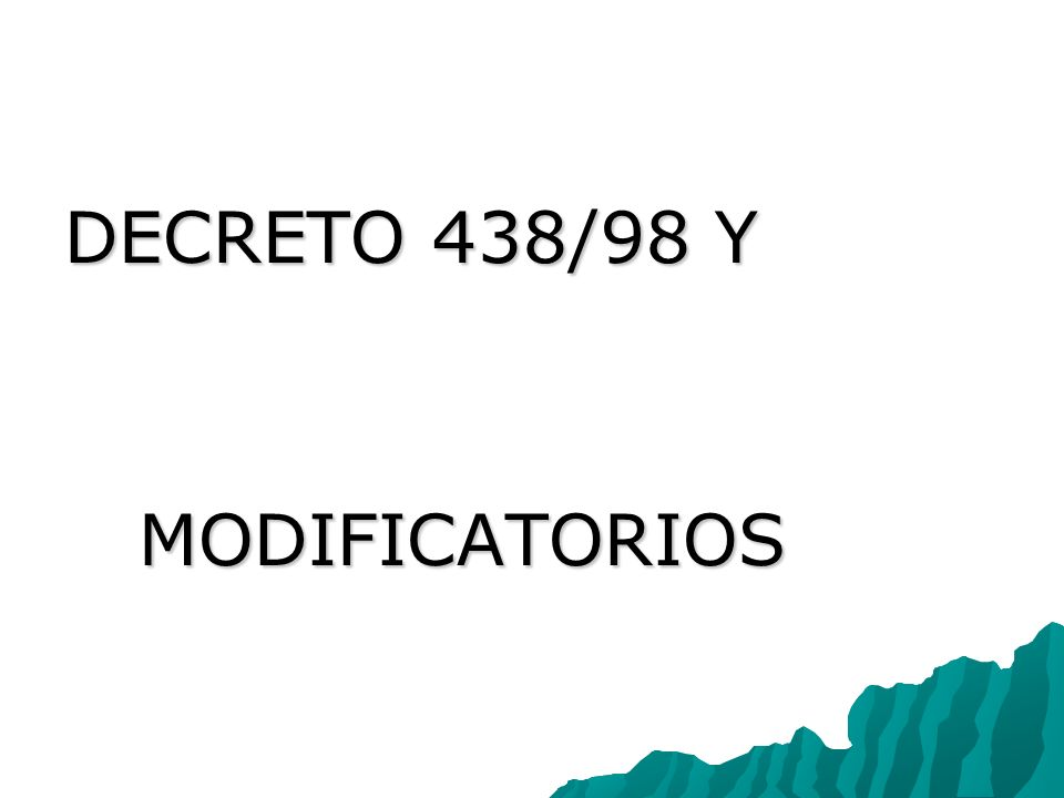 DECRETO 438/98 Y MODIFICATORIOS MODIFICATORIOS