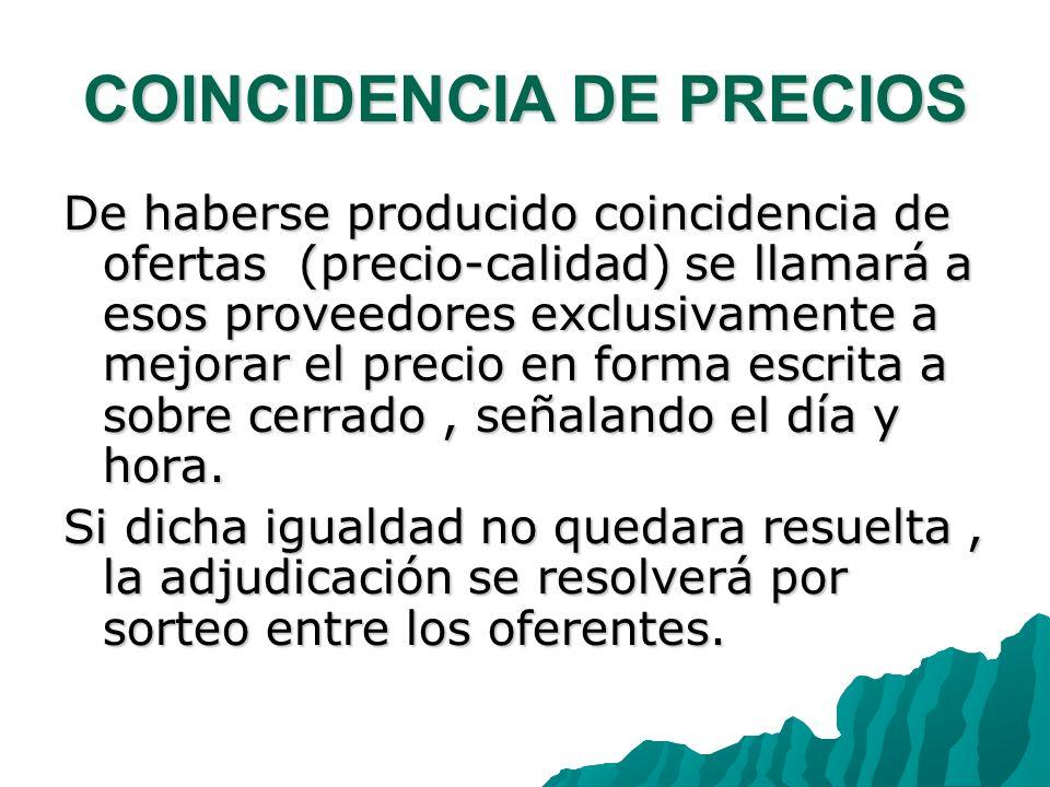 COINCIDENCIA DE PRECIOS De haberse producido coincidencia de ofertas (precio-calidad) se llamará a esos proveedores exclusivamente a mejorar el precio
