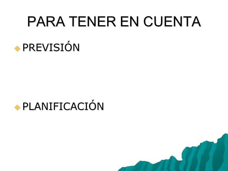 PARA TENER EN CUENTA PREVISIÓN PREVISIÓN PLANIFICACIÓN PLANIFICACIÓN