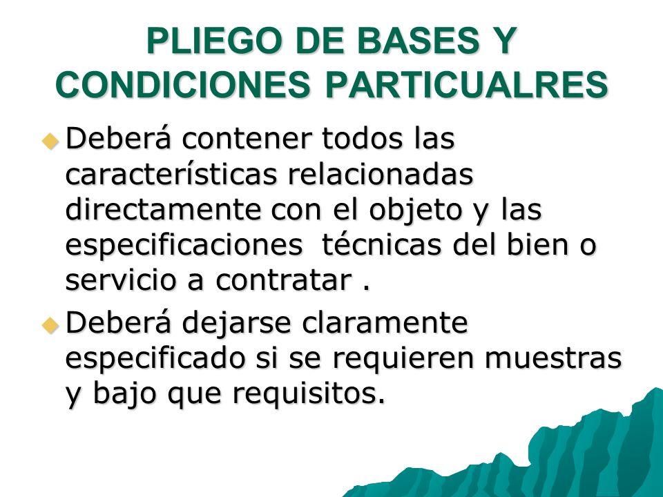 PLIEGO DE BASES Y CONDICIONES PARTICUALRES Deberá contener todos las características relacionadas directamente con el objeto y las especificaciones técnicas del bien o servicio a contratar.