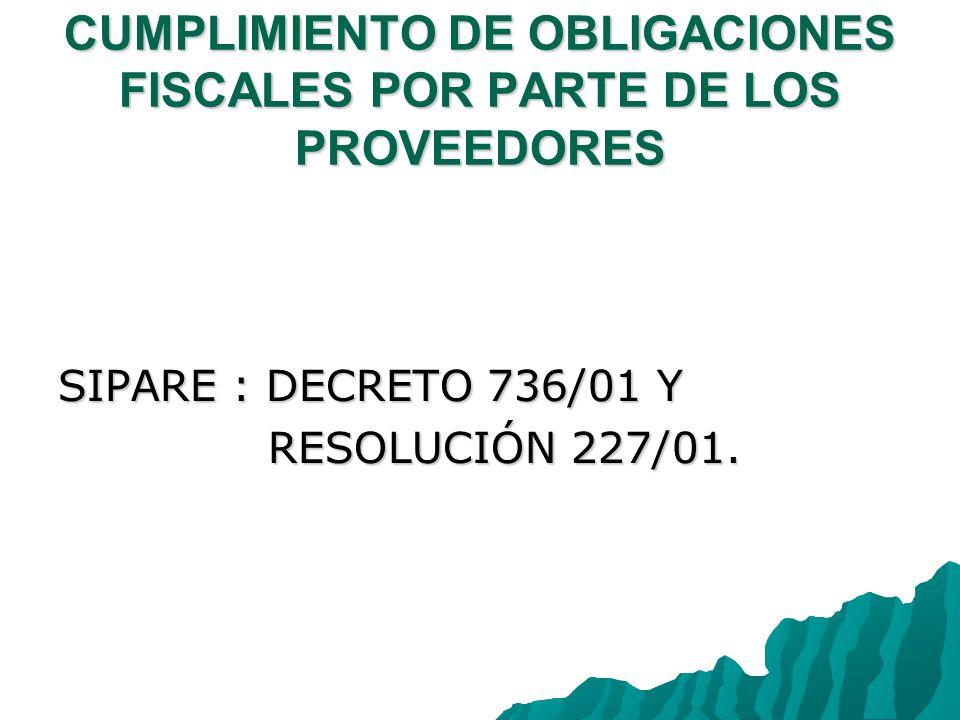 CUMPLIMIENTO DE OBLIGACIONES FISCALES POR PARTE DE LOS PROVEEDORES SIPARE : DECRETO 736/01 Y RESOLUCIÓN 227/01.