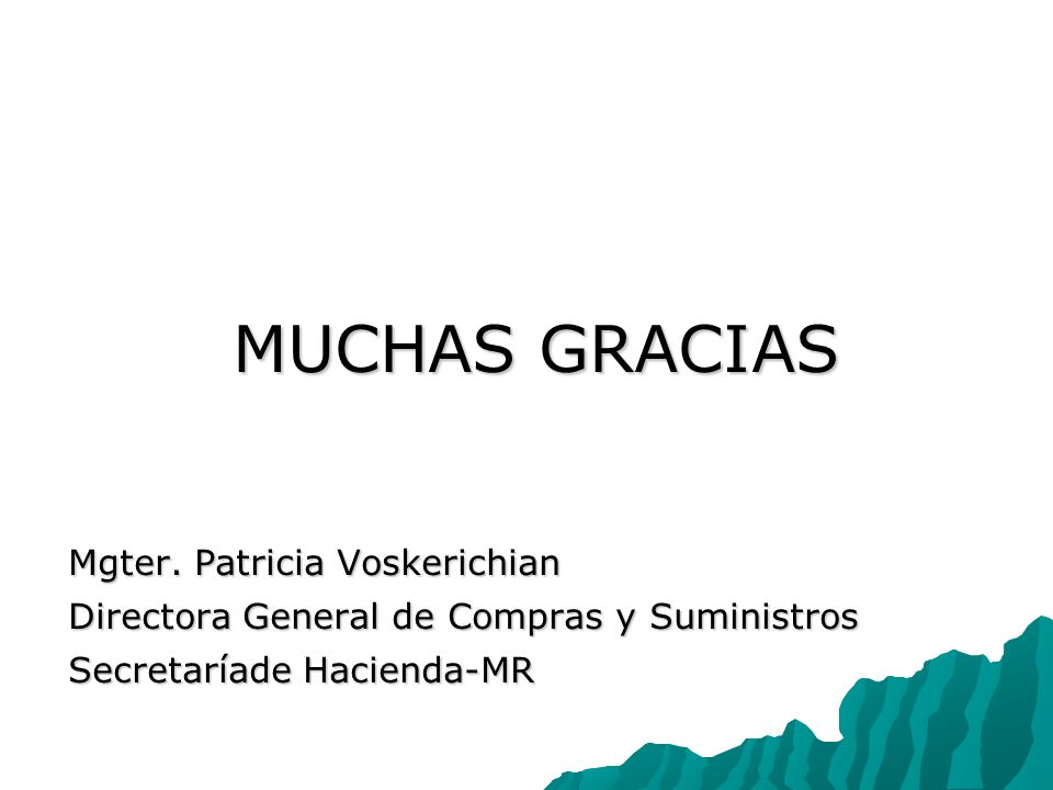 MUCHAS GRACIAS MUCHAS GRACIAS Mgter. Patricia Voskerichian Directora General de Compras y Suministros Secretaríade Hacienda-MR