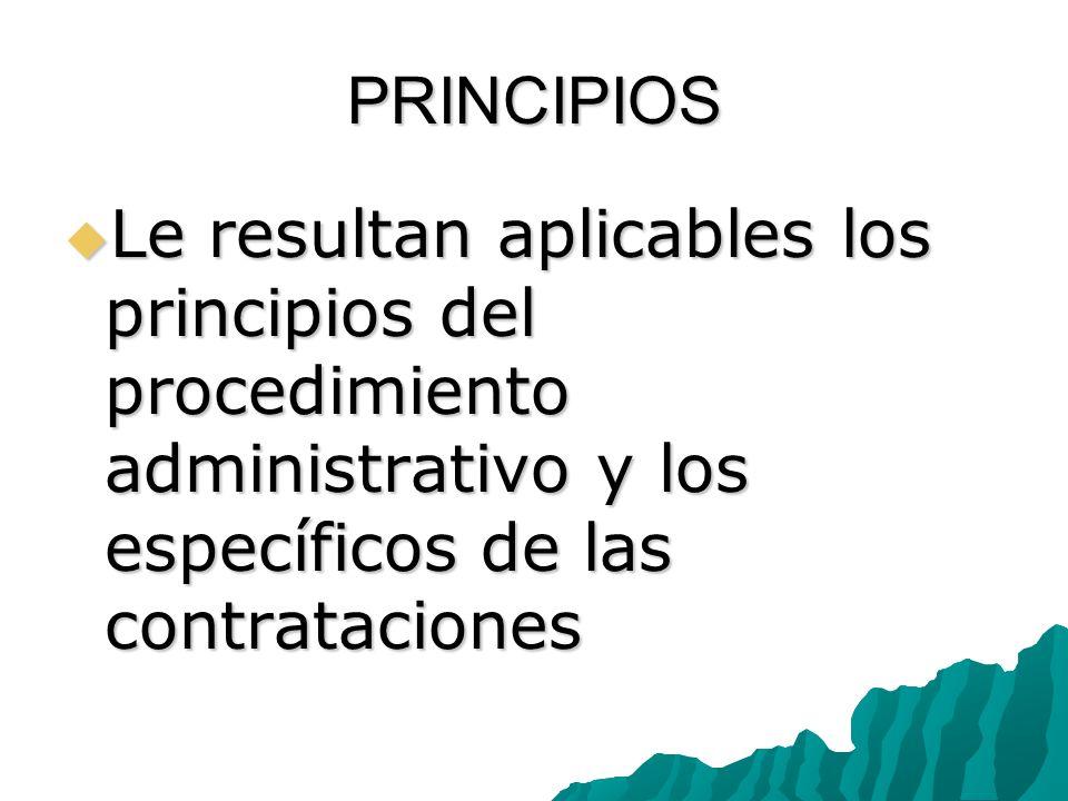 PRINCIPIOS Le resultan aplicables los principios del procedimiento administrativo y los específicos de las contrataciones Le resultan aplicables los principios del procedimiento administrativo y los específicos de las contrataciones
