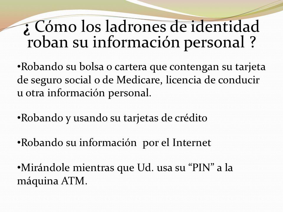 ¿ Cómo los ladrones de identidad roban su información personal ? Robando su bolsa o cartera que contengan su tarjeta de seguro social o de Medicare, l