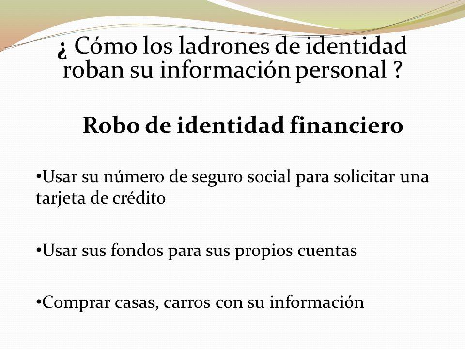 ¿ Cómo los ladrones de identidad roban su información personal ? Robo de identidad financiero Usar su número de seguro social para solicitar una tarje