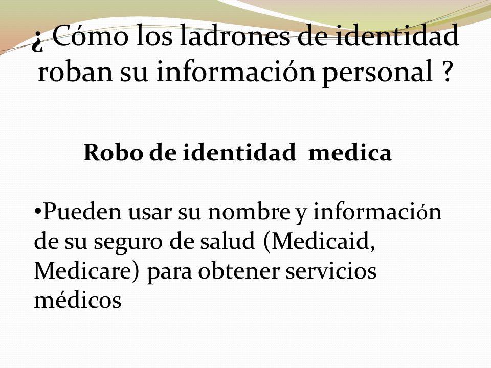 ¿ Cómo los ladrones de identidad roban su información personal ? Robo de identidad medica Pueden usar su nombre y informaci ó n de su seguro de salud