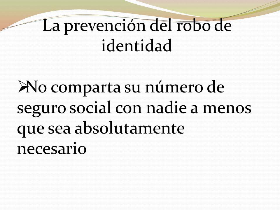 La prevención del robo de identidad No comparta su número de seguro social con nadie a menos que sea absolutamente necesario