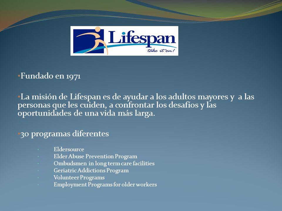 Fundado en 1971 La misión de Lifespan es de ayudar a los adultos mayores y a las personas que les cuiden, a confrontar los desafíos y las oportunidade