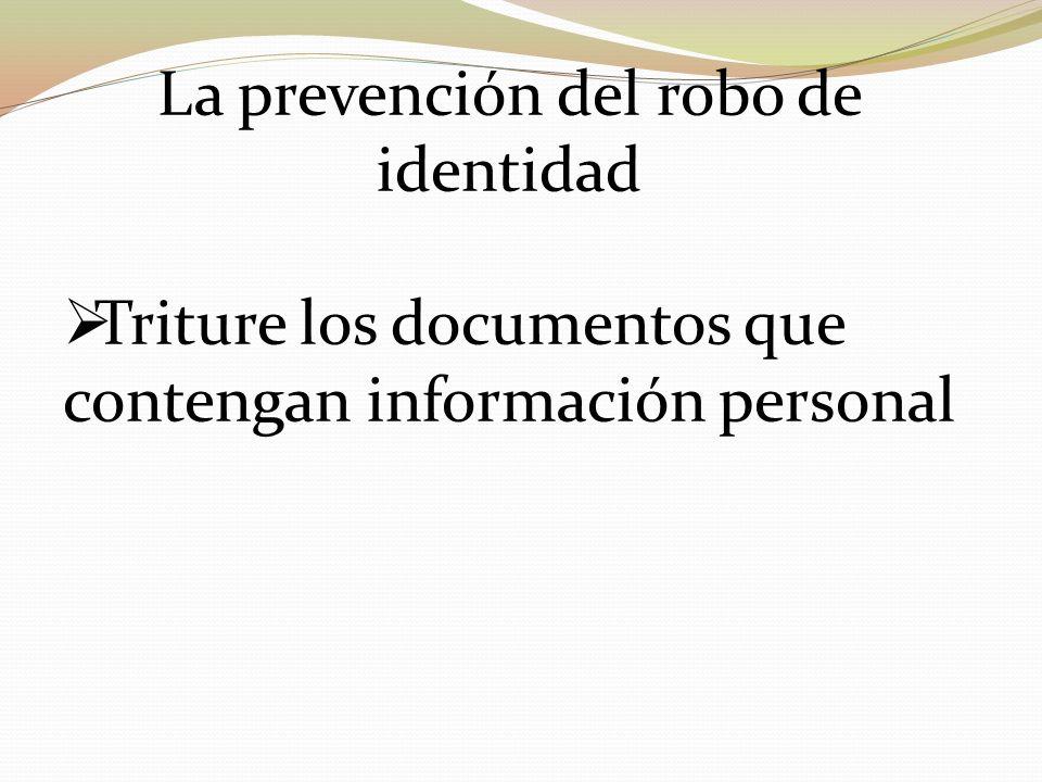 La prevención del robo de identidad Triture los documentos que contengan información personal