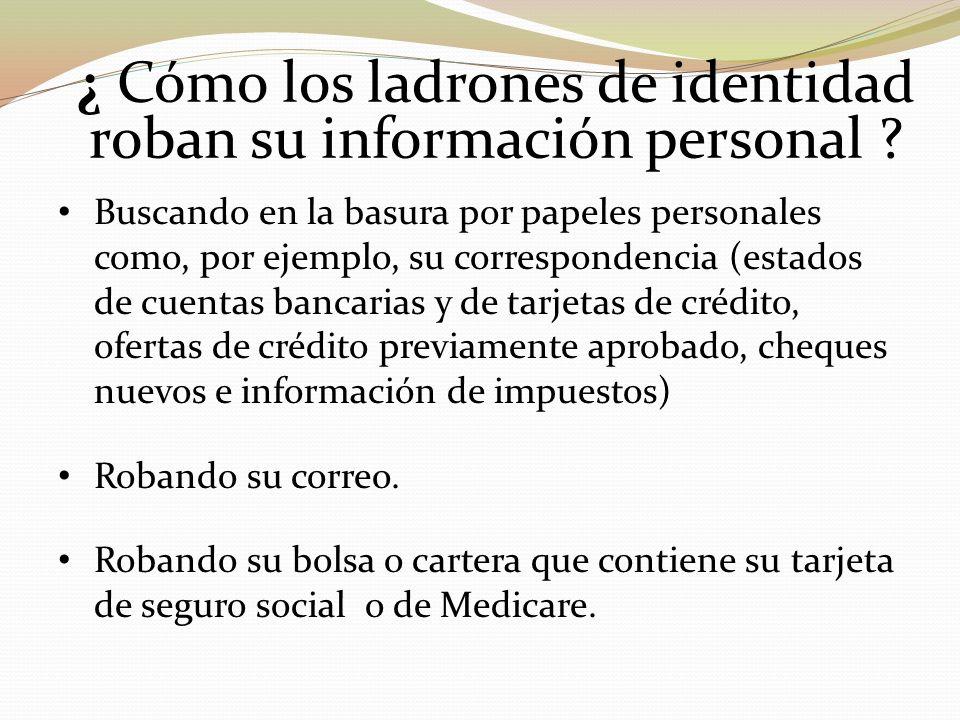 ¿ Cómo los ladrones de identidad roban su información personal ? Buscando en la basura por papeles personales como, por ejemplo, su correspondencia (e