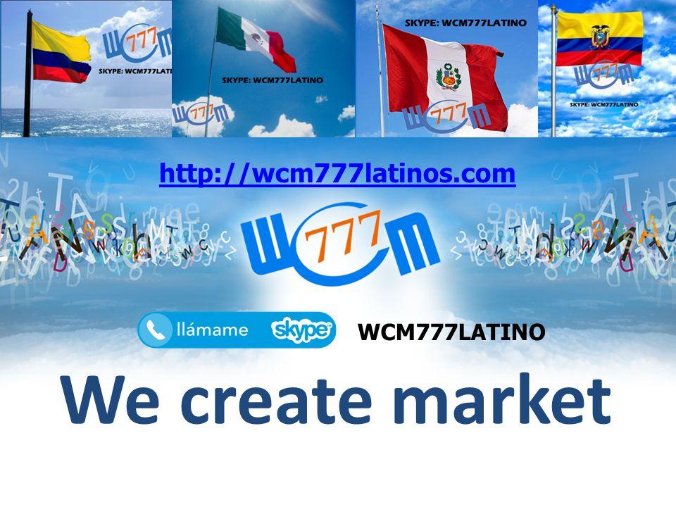 We create market http://wcm777latinos.com WCM777LATINO