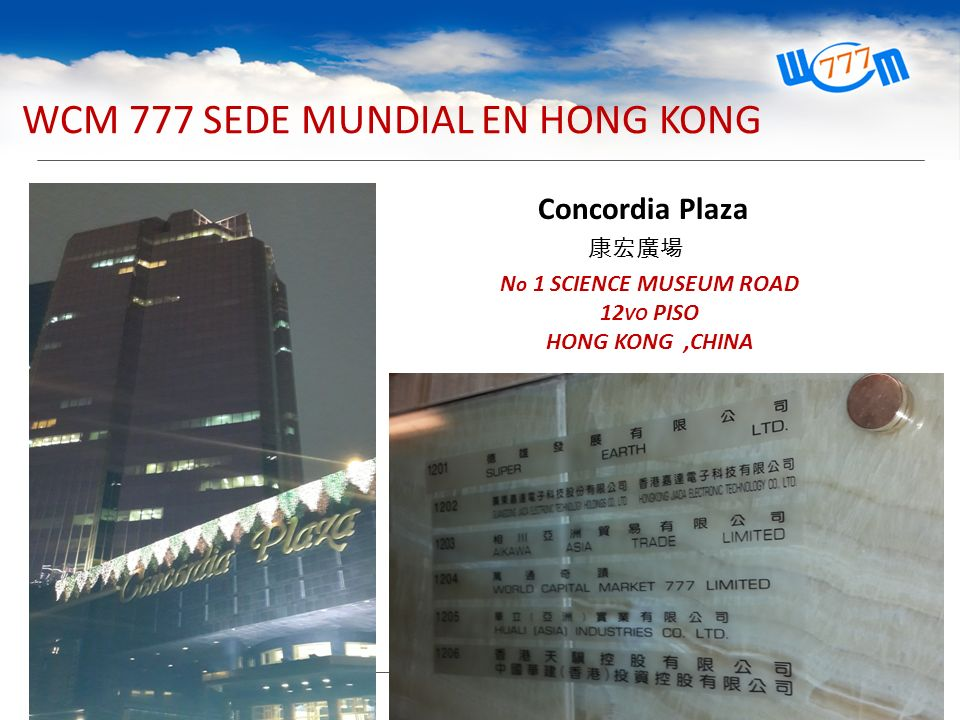 WCM 777 SEDE MUNDIAL EN HONG KONG N o 1 SCIENCE MUSEUM ROAD 12 VO PISO HONG KONG,CHINA Concordia Plaza