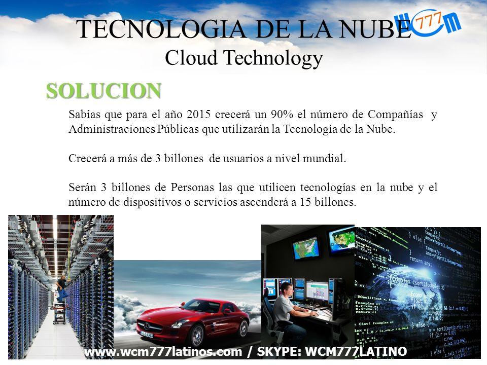 TECNOLOGIA DE LA NUBE Cloud Technology Sabías que para el año 2015 crecerá un 90% el número de Compañías y Administraciones Públicas que utilizarán la Tecnología de la Nube.