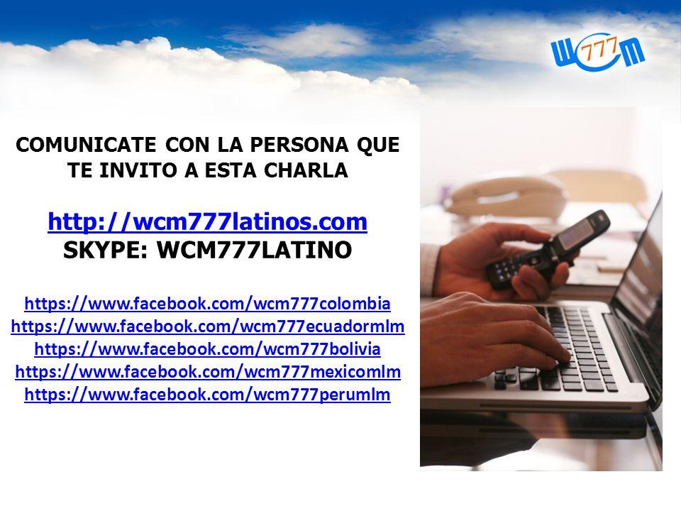 COMUNICATE CON LA PERSONA QUE TE INVITO A ESTA CHARLA http://wcm777latinos.com SKYPE: WCM777LATINO https://www.facebook.com/wcm777colombia https://www