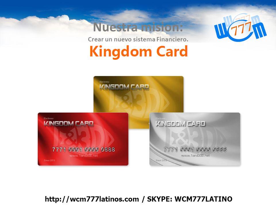 Nuestra mision: Crear un nuevo sistema Financiero. http://wcm777latinos.com / SKYPE: WCM777LATINO