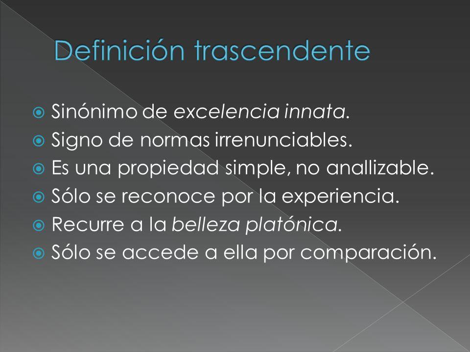 Sinónimo de excelencia innata. Signo de normas irrenunciables. Es una propiedad simple, no anallizable. Sólo se reconoce por la experiencia. Recurre a