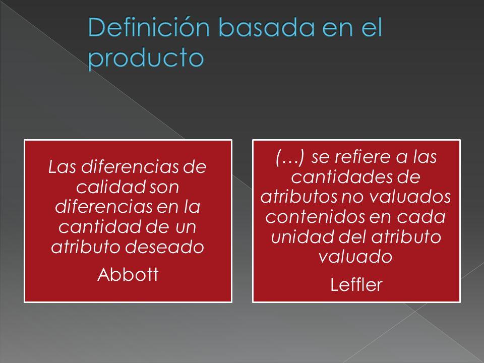 Las diferencias de calidad son diferencias en la cantidad de un atributo deseado Abbott (…) se refiere a las cantidades de atributos no valuados conte