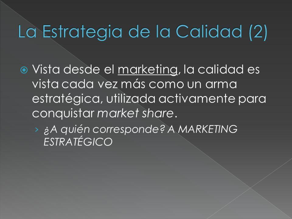 Vista desde el marketing, la calidad es vista cada vez más como un arma estratégica, utilizada activamente para conquistar market share. ¿A quién corr