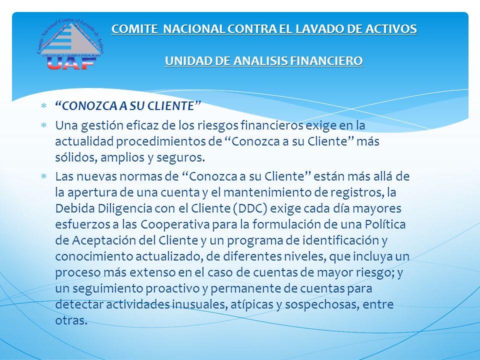 COMITE NACIONAL CONTRA EL LAVADO DE ACTIVOS UNIDAD DE ANALISIS FINANCIERO CONOZCA A SU CLIENTE Una gestión eficaz de los riesgos financieros exige en