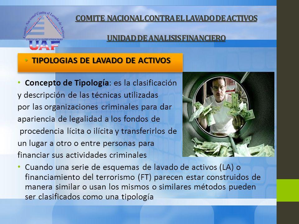 Concepto de Tipología: es la clasificación y descripción de las técnicas utilizadas por las organizaciones criminales para dar apariencia de legalidad