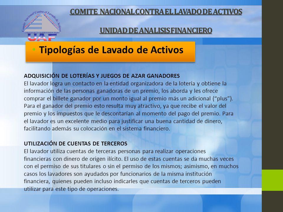 COMITE NACIONAL CONTRA EL LAVADO DE ACTIVOS UNIDAD DE ANALISIS FINANCIERO Tipologías de Lavado de Activos ADQUISICIÓN DE LOTERÍAS Y JUEGOS DE AZAR GAN