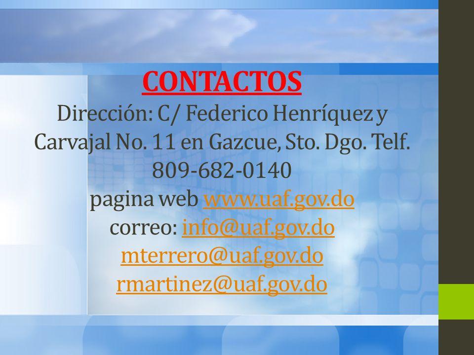 CONTACTOS Dirección: C/ Federico Henríquez y Carvajal No. 11 en Gazcue, Sto. Dgo. Telf. 809-682-0140 pagina web www.uaf.gov.do correo: info@uaf.gov.do