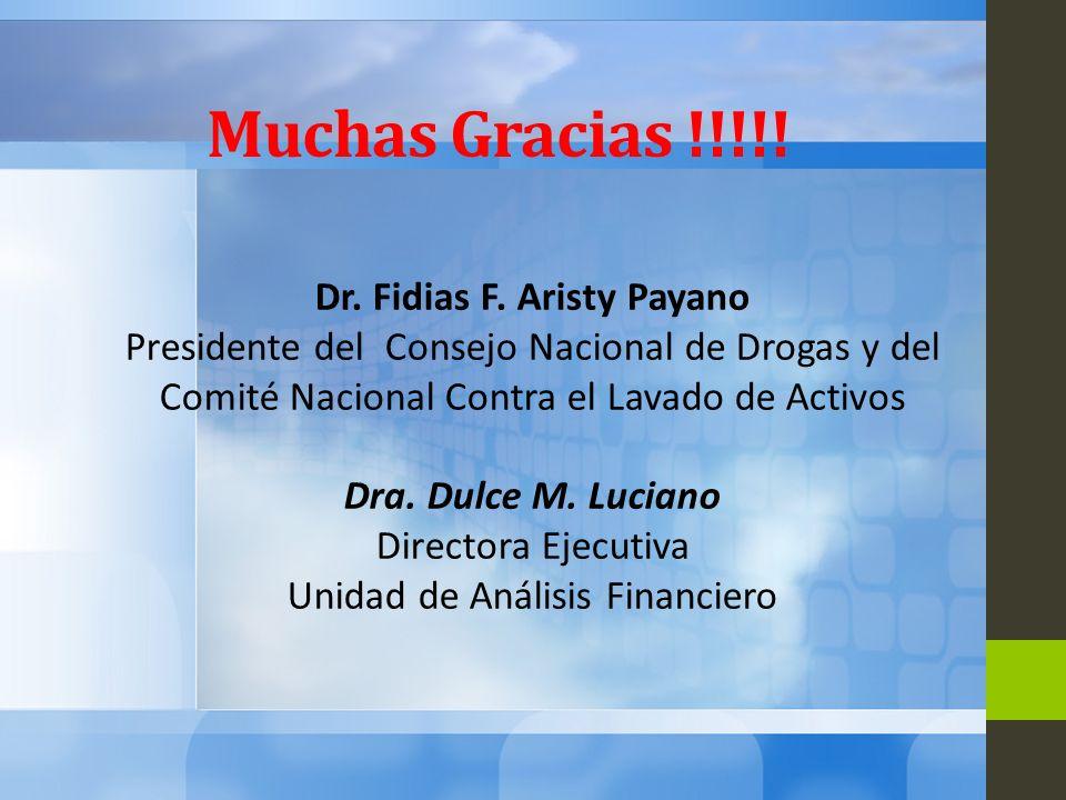 Muchas Gracias !!!!! Dr. Fidias F. Aristy Payano Presidente del Consejo Nacional de Drogas y del Comité Nacional Contra el Lavado de Activos Dra. Dulc