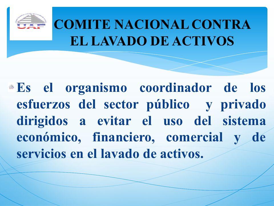 Es el organismo coordinador de los esfuerzos del sector público y privado dirigidos a evitar el uso del sistema económico, financiero, comercial y de
