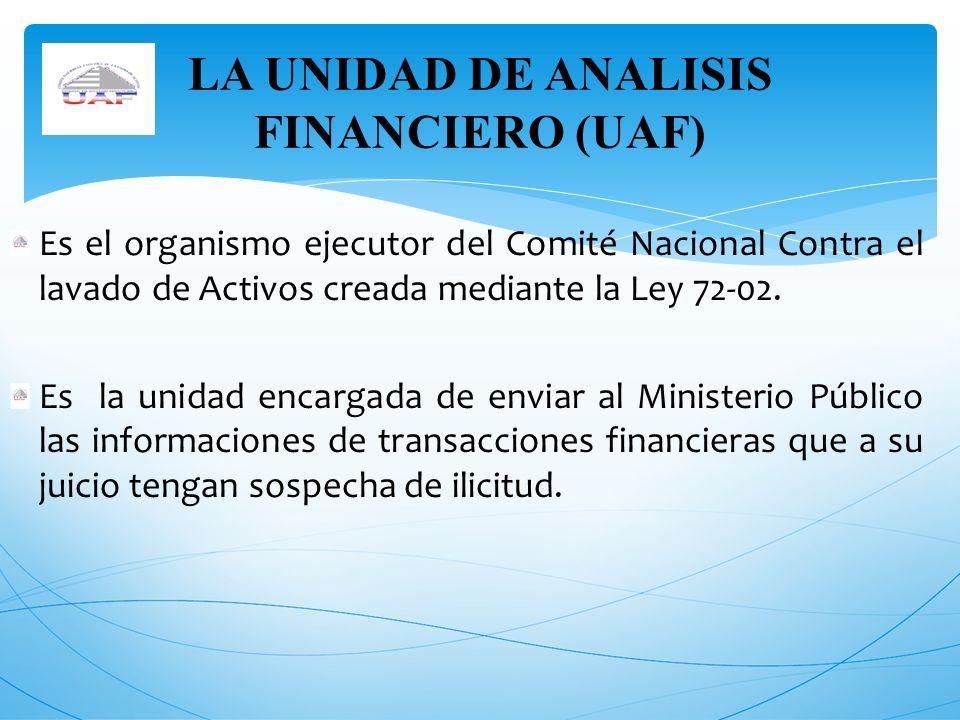 Es el organismo ejecutor del Comité Nacional Contra el lavado de Activos creada mediante la Ley 72-02. Es la unidad encargada de enviar al Ministerio