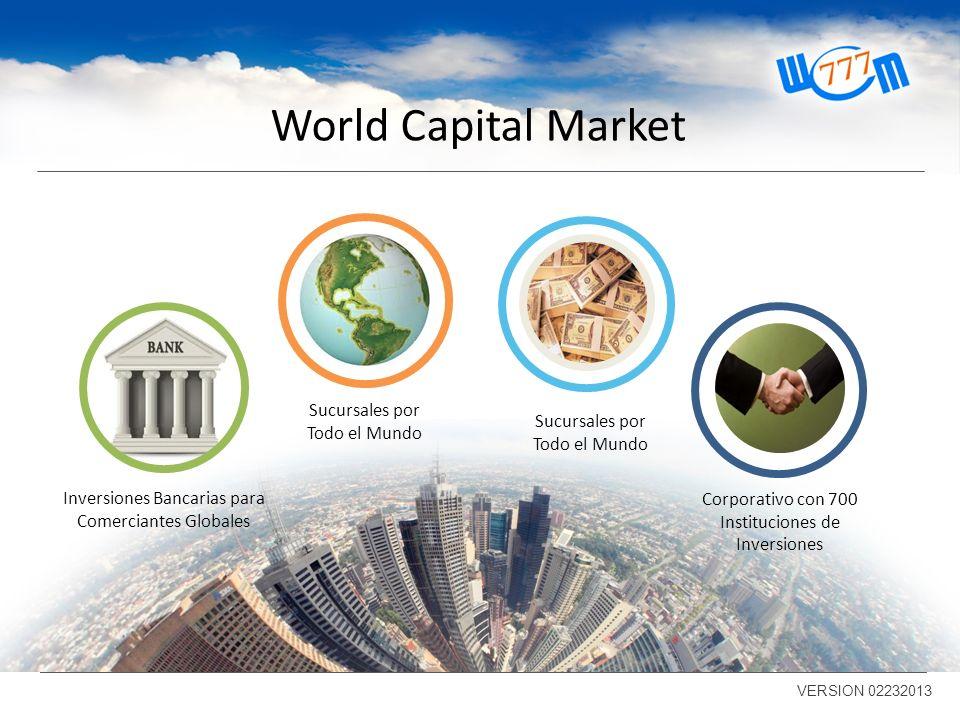 World Capital Market VERSION 02232013 Corporativo con 700 Instituciones de Inversiones Sucursales por Todo el Mundo Inversiones Bancarias para Comerciantes Globales