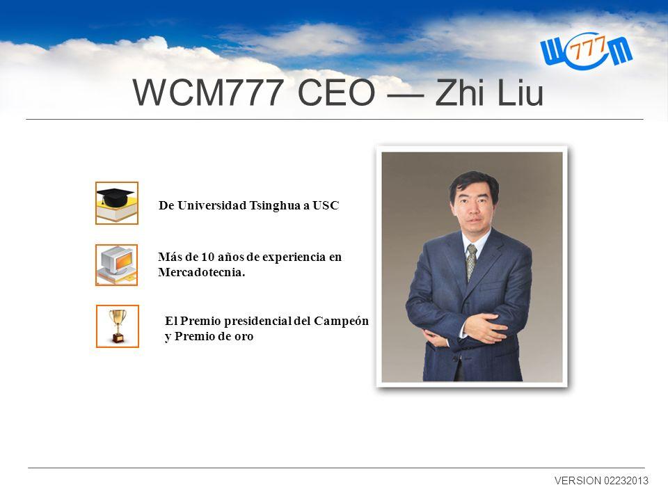 WCM777 CEO Zhi Liu VERSION 02232013 De Universidad Tsinghua a USC Más de 10 años de experiencia en Mercadotecnia.