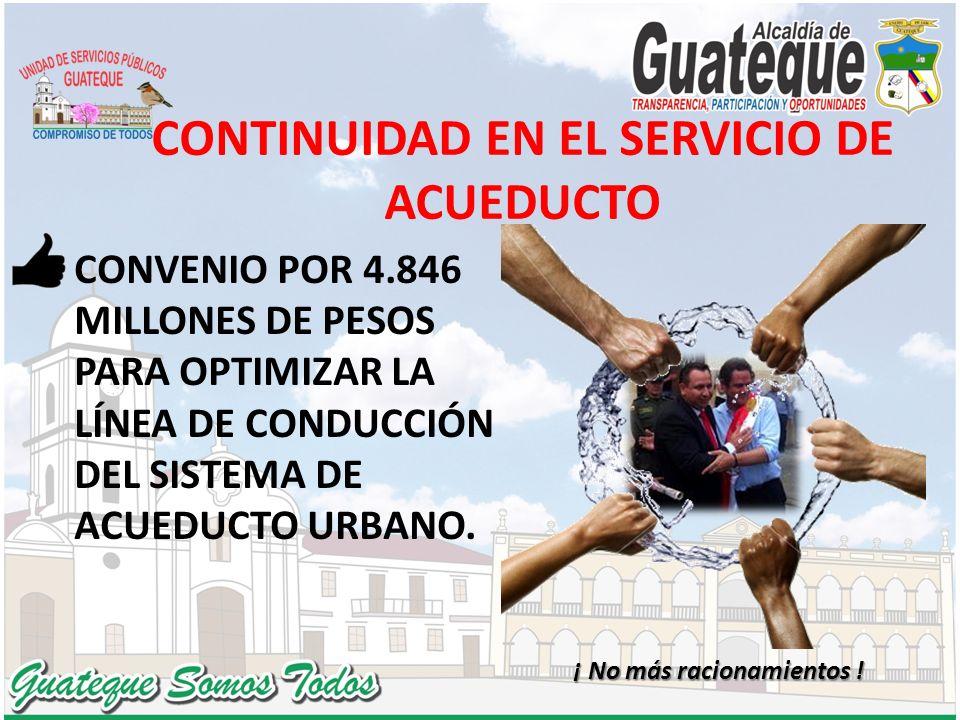 CONTINUIDAD EN EL SERVICIO DE ACUEDUCTO CONVENIO POR 4.846 MILLONES DE PESOS PARA OPTIMIZAR LA LÍNEA DE CONDUCCIÓN DEL SISTEMA DE ACUEDUCTO URBANO. ¡