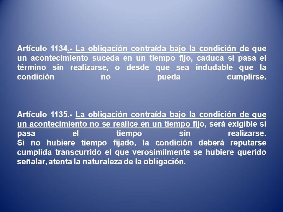 Artículo 1134.- La obligación contraída bajo la condición de que un acontecimiento suceda en un tiempo fijo, caduca si pasa el término sin realizarse,