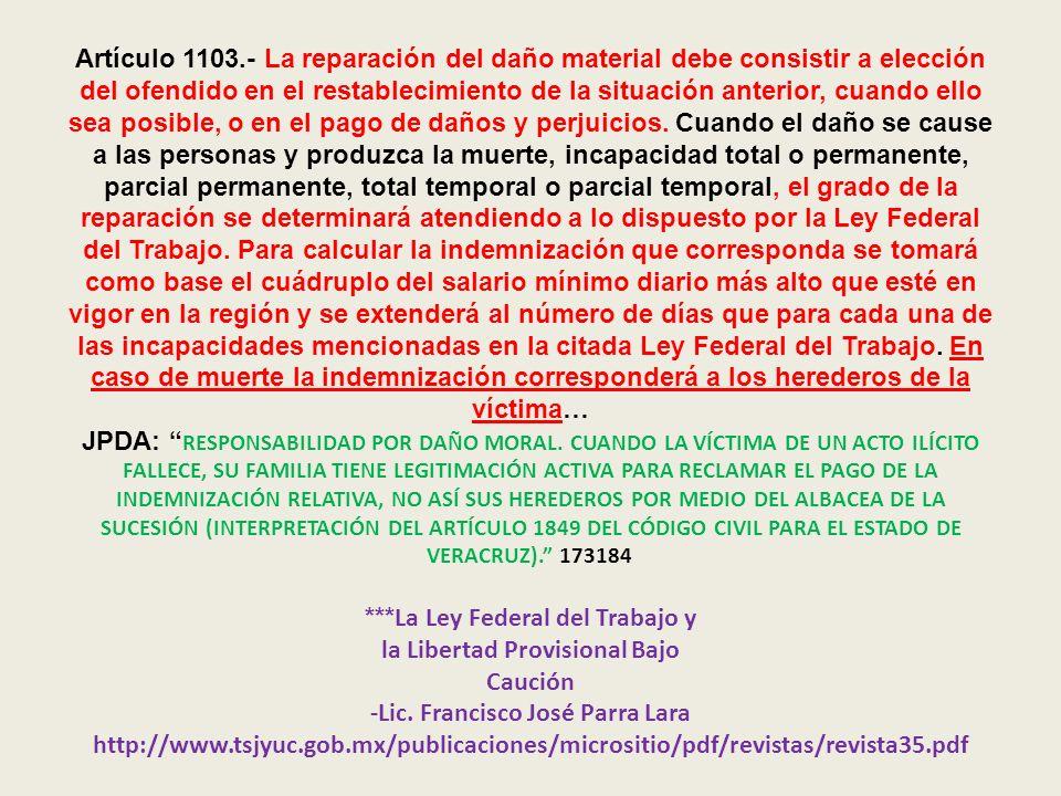 Artículo 1103.- La reparación del daño material debe consistir a elección del ofendido en el restablecimiento de la situación anterior, cuando ello se
