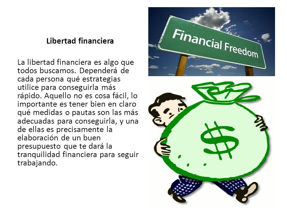 Libertad financiera La libertad financiera es algo que todos buscamos.