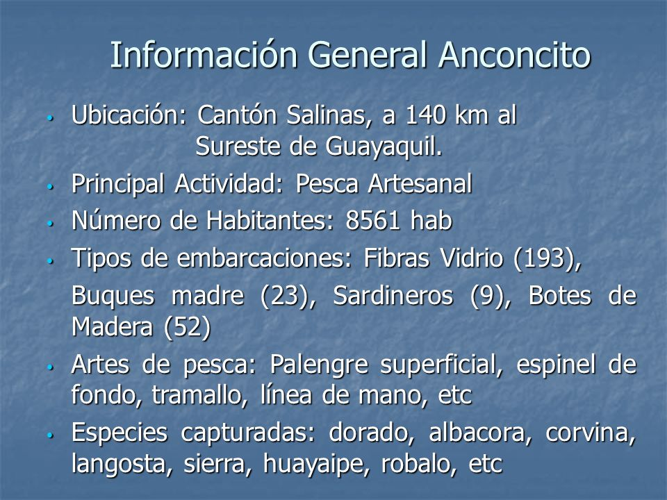 Información General Anconcito Ubicación: Cantón Salinas, a 140 km al Sureste de Guayaquil. Ubicación: Cantón Salinas, a 140 km al Sureste de Guayaquil