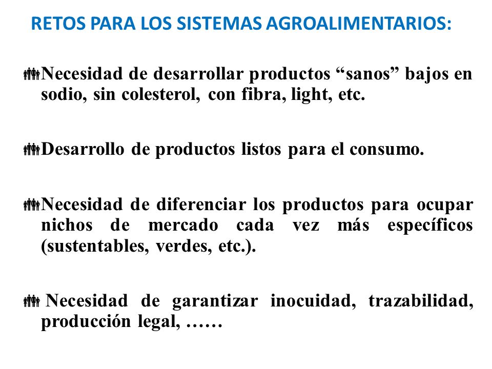 RETOS PARA LOS SISTEMAS AGROALIMENTARIOS: Necesidad de desarrollar productos sanos bajos en sodio, sin colesterol, con fibra, light, etc. Desarrollo d