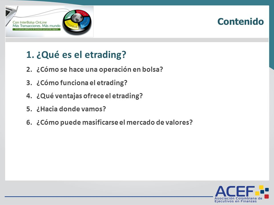 1.¿Qué es? 2.Requisitos técnicos 3.Tarifas 4.¿Cómo funciona? 5.Metodología de negociación 6.Ingreso / Inicio / Menú 1.¿Qué es el etrading? 2.¿Cómo se