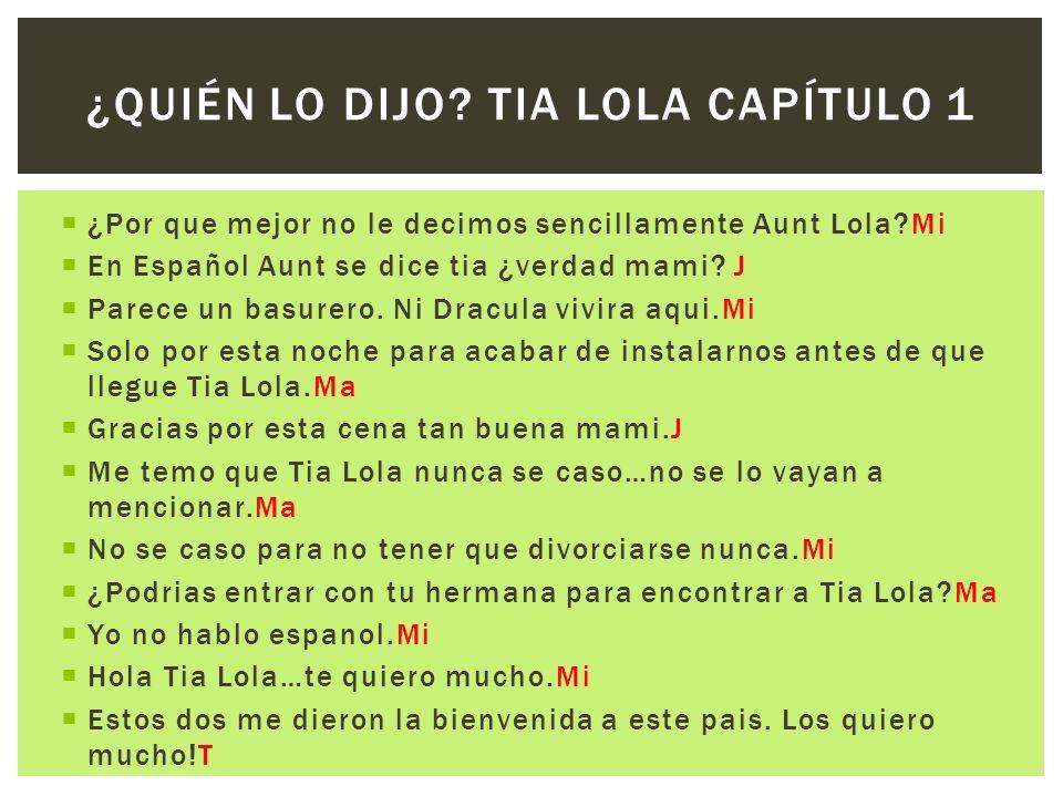 ¿Por que mejor no le decimos sencillamente Aunt Lola?Mi En Español Aunt se dice tia ¿verdad mami? J Parece un basurero. Ni Dracula vivira aqui.Mi Solo
