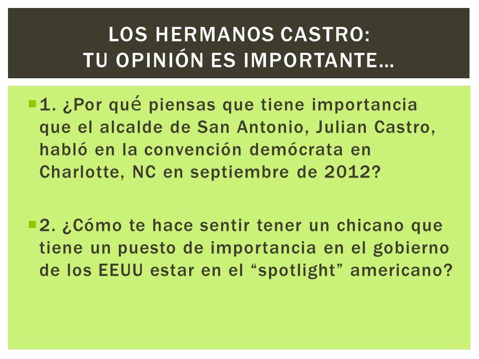 1. ¿Por qu é piensas que tiene importancia que el alcalde de San Antonio, Julian Castro, habló en la convención demócrata en Charlotte, NC en septiemb