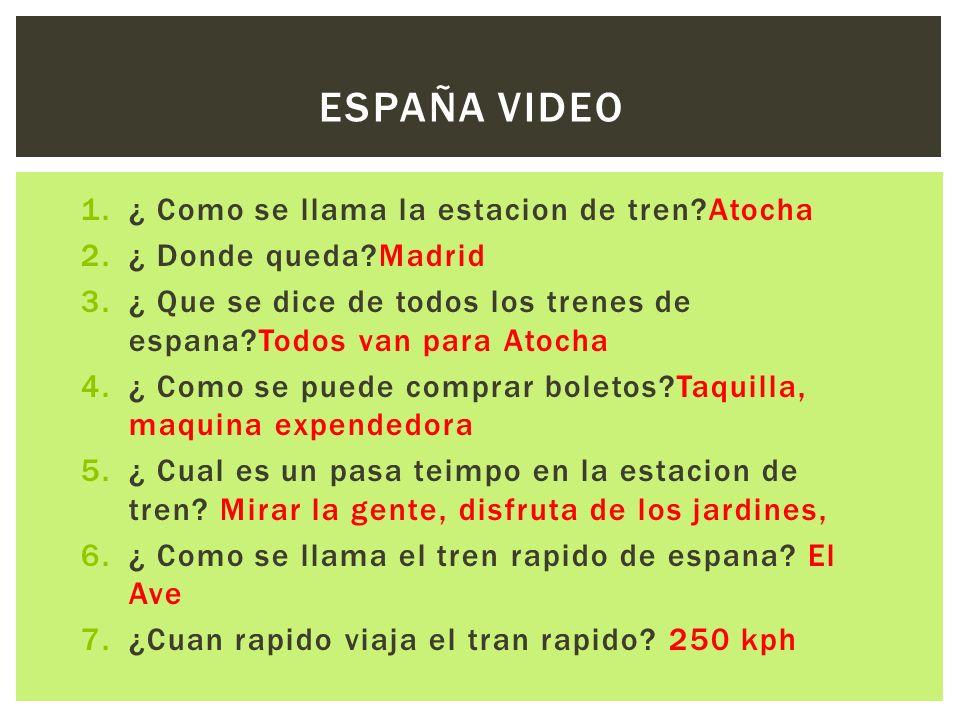 1.¿ Como se llama la estacion de tren?Atocha 2.¿ Donde queda?Madrid 3.¿ Que se dice de todos los trenes de espana?Todos van para Atocha 4.¿ Como se pu