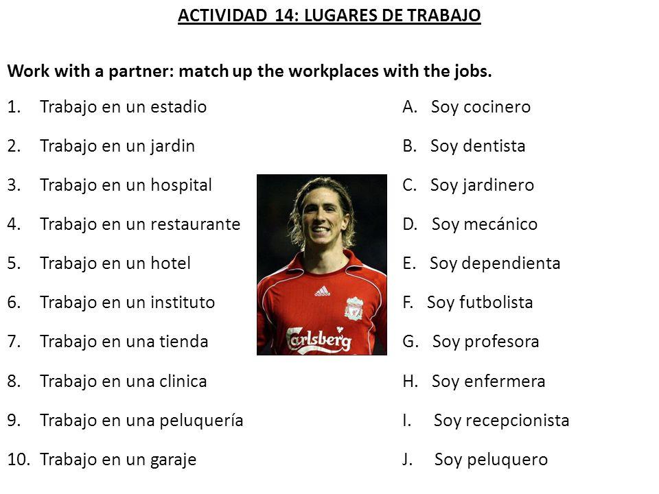 ACTIVIDAD 14: LUGARES DE TRABAJO Work with a partner: match up the workplaces with the jobs. 1.Trabajo en un estadioA. Soy cocinero 2.Trabajo en un ja