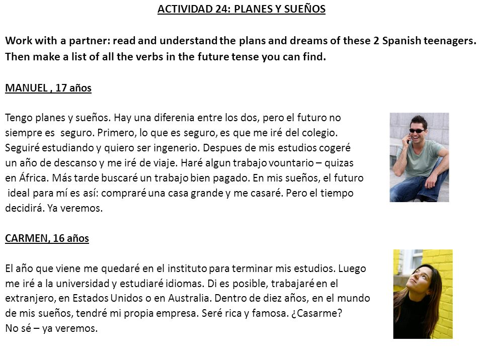 ACTIVIDAD 24: PLANES Y SUEÑOS Work with a partner: read and understand the plans and dreams of these 2 Spanish teenagers. Then make a list of all the